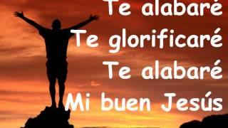 Te Alabare Mi Buen Jesus