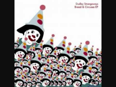 Dudley Strangeways - Bread & Circuses (Ekkohaus Remix).wmv