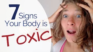 Is Your Body Toxic? The 7 Warning Signs to Check Yourself For