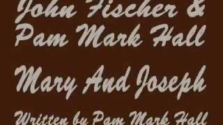 John Fischer & Pam Mark Hall - Mary And Joseph.wmv
