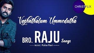 Vazhnthalum Ummodutha ChristFlix | Bro. Raju Songs