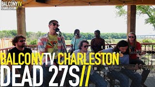 DEAD 27S - LET YOUR MIND GO (BalconyTV)