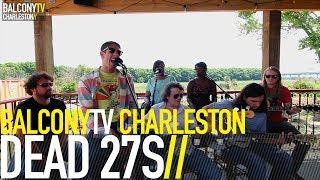 DEAD 27S - LET YOUR MIND GO (BalconyTV)