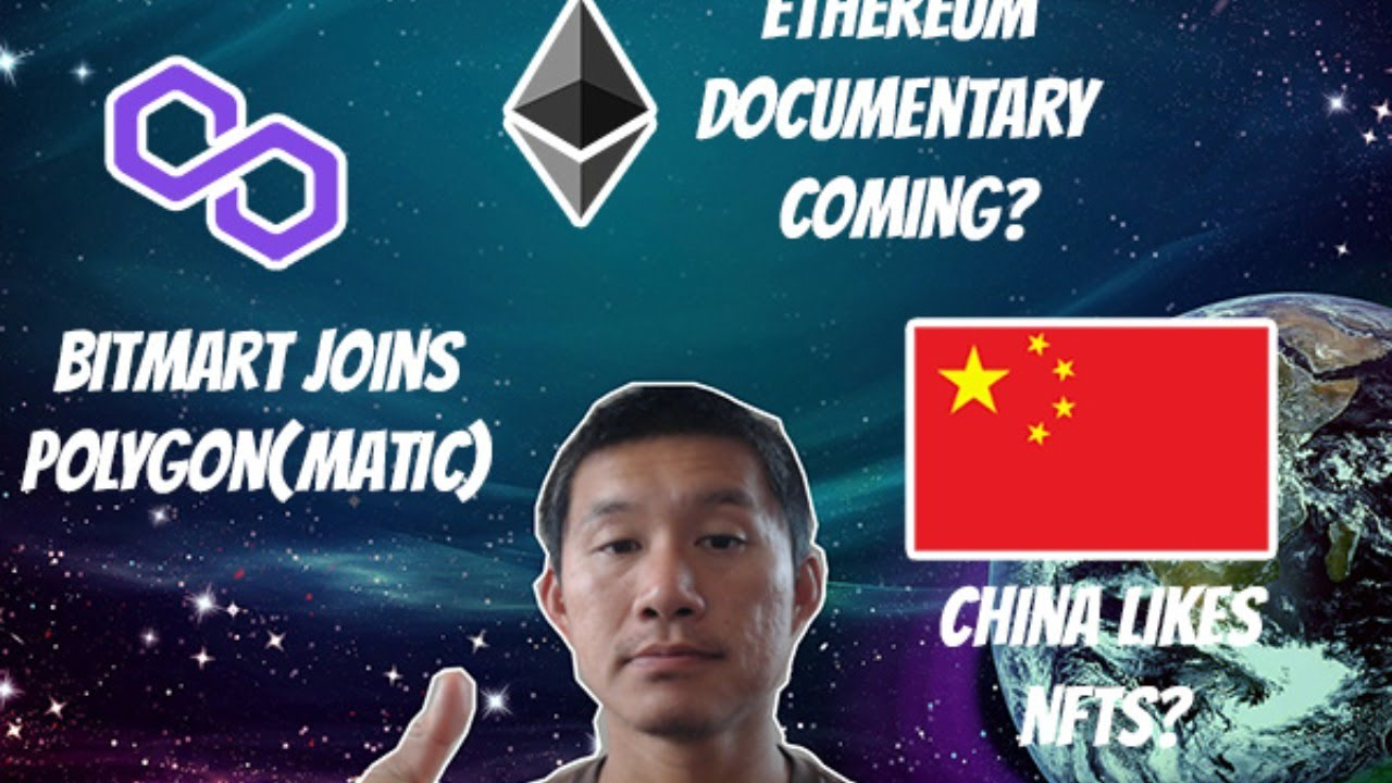 Download China Likes NFTs? Bitmart joins Polygon? Ethereum Documentary coming?.