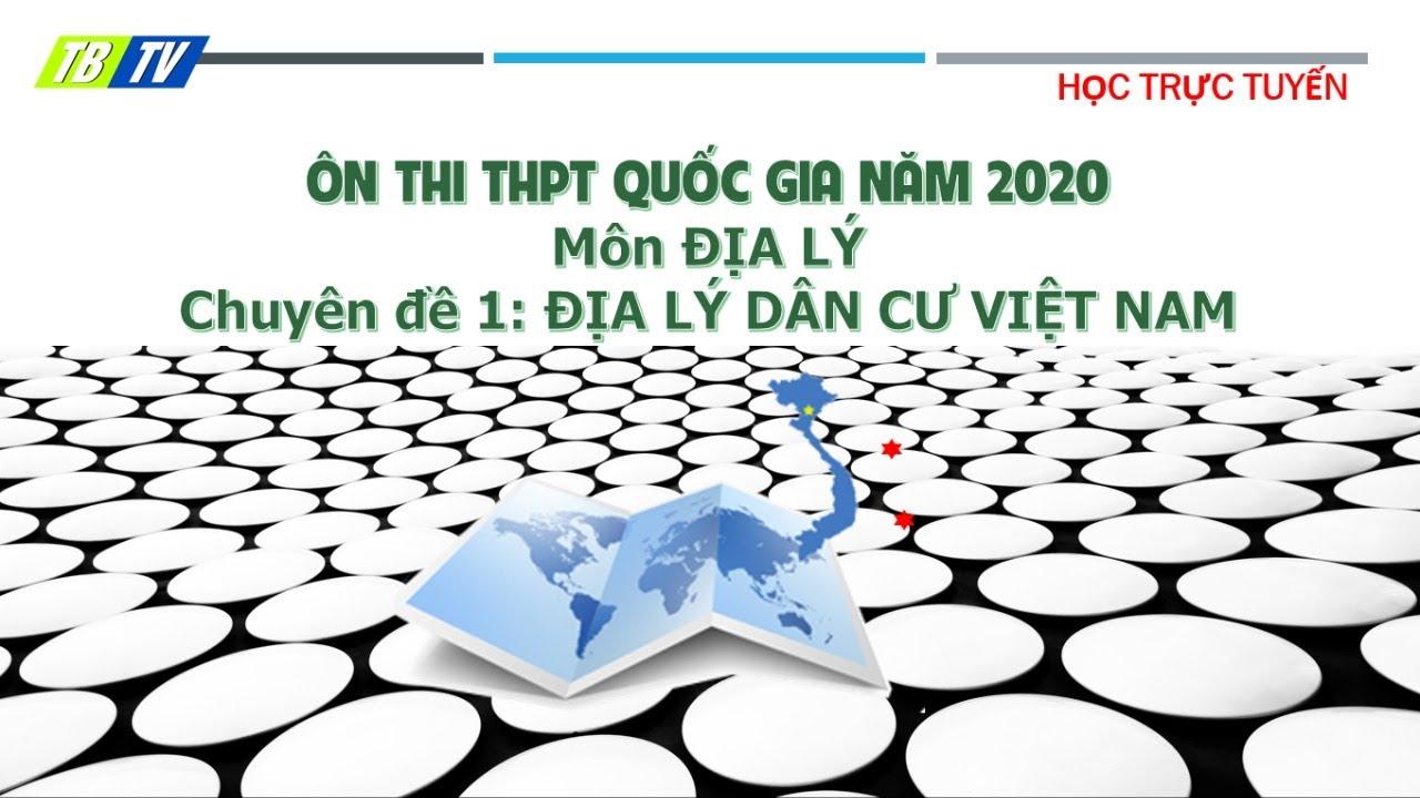 Ôn thi THPT Quốc gia 2020 – Môn Địa lý – Chuyên đề 1: Địa lý dân cư Việt Nam