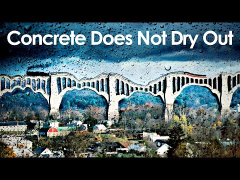 Concrete Does Not Dry Out - MinutePhysics