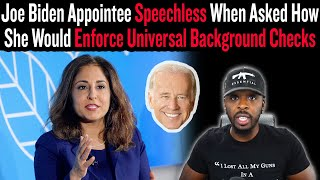 Joe Biden Appointee Speechless When Asked How She Would Enforce Universal Background Checks