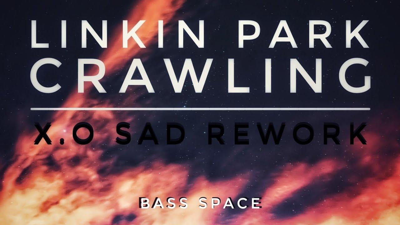 Linkin Park - Crawling X.O SAD Rework (Special Upload Bass Space ⚠️)