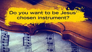 Do you want to be Jesus' chosen instrument?