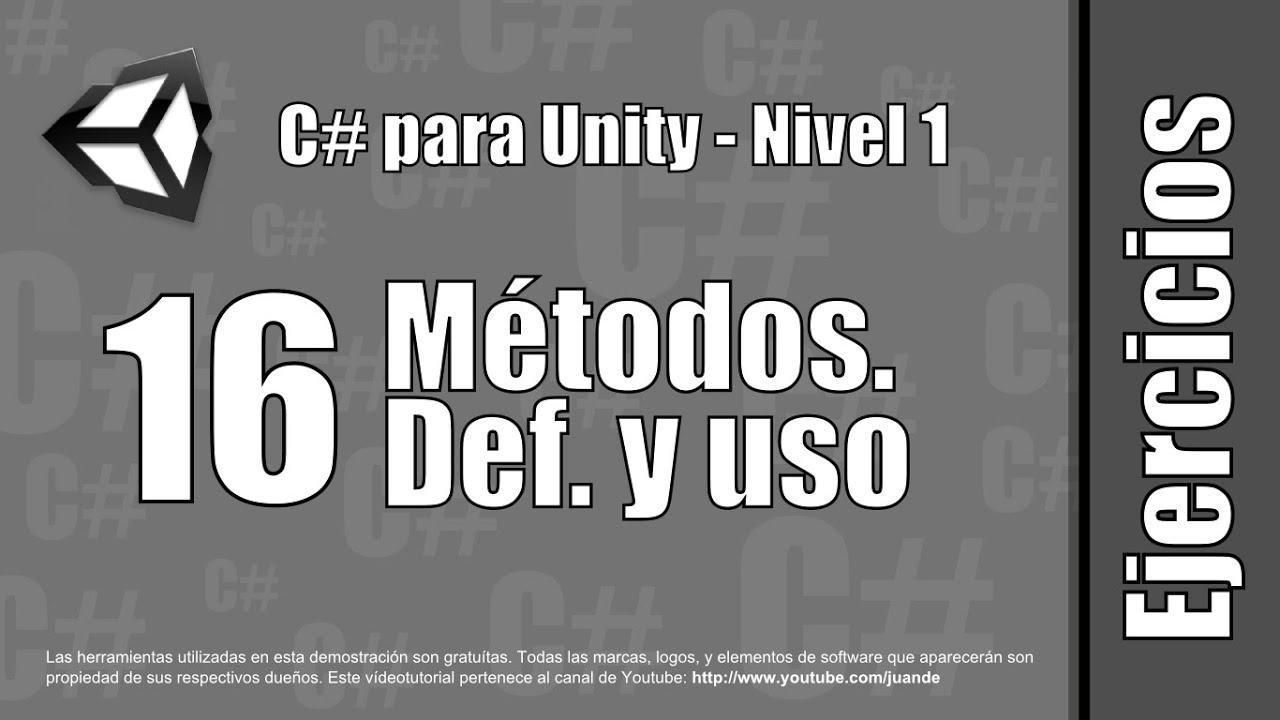 16 - Métodos. Definición y uso - Ejercicios del curso en español de C# para Unity - Nivel 1