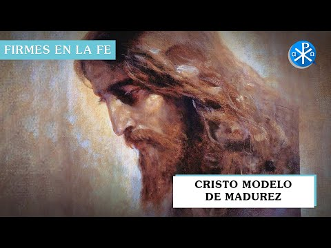 Cristo modelo de madurez | Firmes en la fe - P Gabriel Zapata