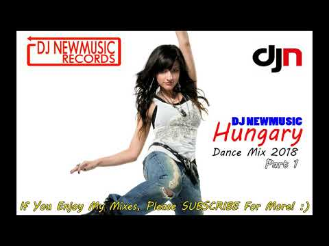 Dj Newmusic - Hungary Dance Mix 2018 Part 1 ★♫★ Legjobb magy