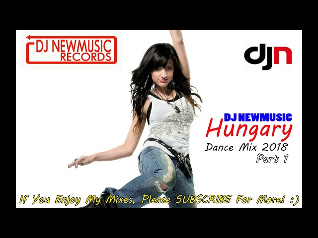 Dj Newmusic - Hungary Dance Mix 2018 Part 1 Le