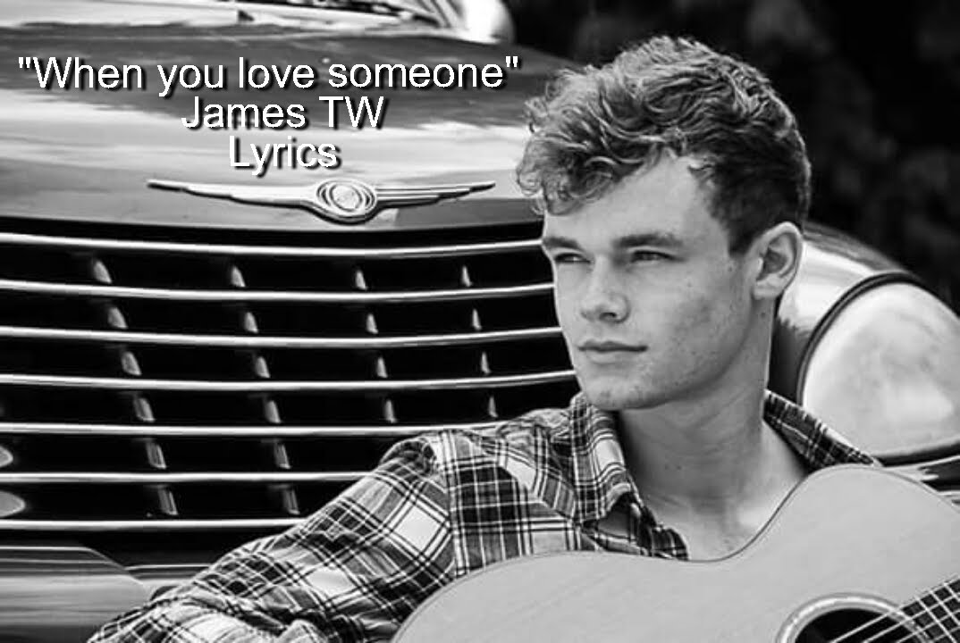 James TW - When You Love Someone Lyrics   Genius Lyrics