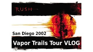Rush - Vapor Trails Tour VLOG - San Diego 2002