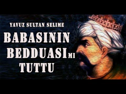 BABASININ BEDDUASI MI TUTTU ? (Yavuz Sultan Selim'in Ölümü Ve Son Sözleri)