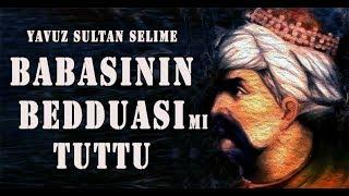BABASININ BEDDUASI MI TUTTU Yavuz Sultan Selim& 39 in Ölümü Ve Son Sözleri