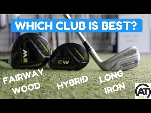 FAIRWAY WOOD v HYBRID v LONG IRON: WHICH ONE IS BEST?