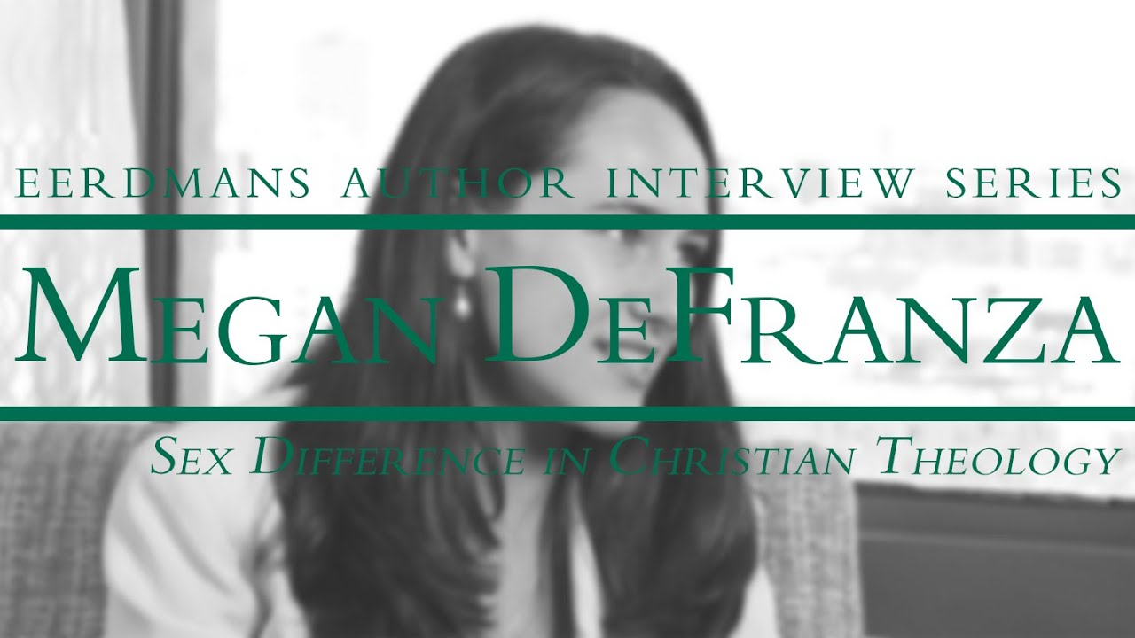 Facing My Fears: Megan DeFranza on Sex Difference in Christian