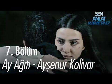 Ay Ağıtı - Ayşenur Kolivar ( Orjinal Soundtrack ) Sen Anlat Karadeniz 7.Bölüm