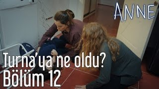 Anne 12. Bölüm - Turna'ya Ne Oldu?