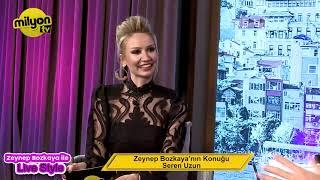 Zeynep Bozkaya ile Live Style Programı Konuk Seren Uzun