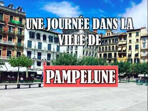 UNE JOURNÉE DANS LA VILLE DE PAMPELUNE [NAVARRE/ESPAGNE]