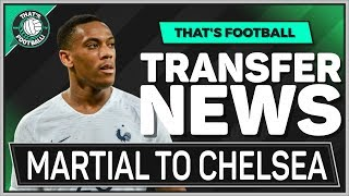 CHELSEA Want Anthony MARTIAL Transfer! TRANSFER NEWS LATEST
