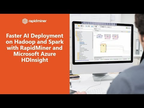 Faster AI Deployment on Hadoop and Spark with RapidMiner and Microsoft Azure HDInsight