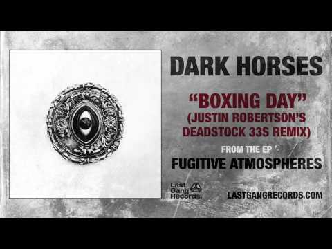 Dark Horses - Boxing Day (Justin Robertson's Deadstock 33S Remix)