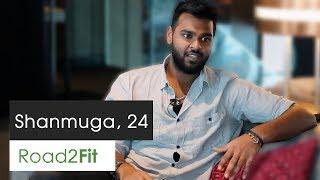 Road2Fit True Stories: Shanmuga