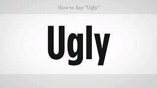 """How to Say """"Ugly"""" 