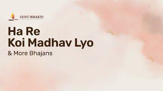 Ha Re Koi Madhav Lyo & More Bhajans | 15-Minute Bhakti