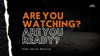Are You Watching? Are You Ready? - Elder Adrian McCullum [January 30, 2021]