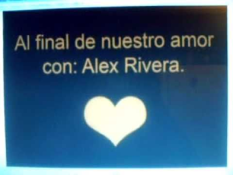 Al Final de Nuestro Amor-Alex Rivera 2011 con letra.wmv ...