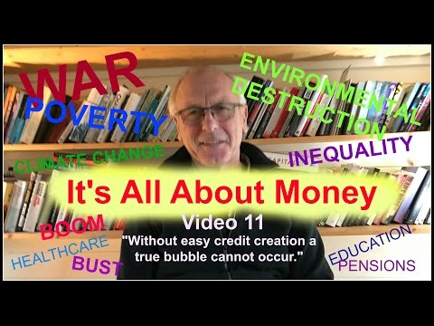 """Video 11 """"Without easy credit creation a true bubble cannot occur."""""""