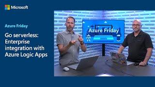Go serverless: Enterprise integration with Azure Logic Apps | Azure Friday