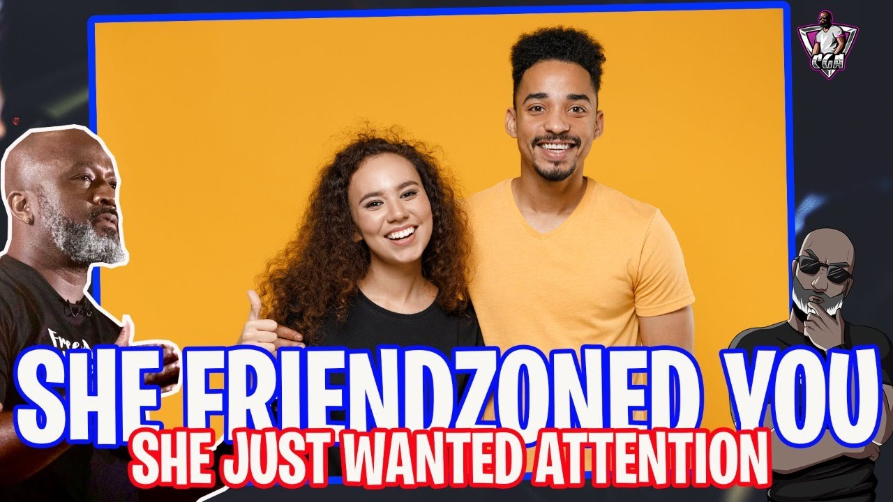 SHE FRIENDZONED YOU: She Just Wanted Attention - Now What?