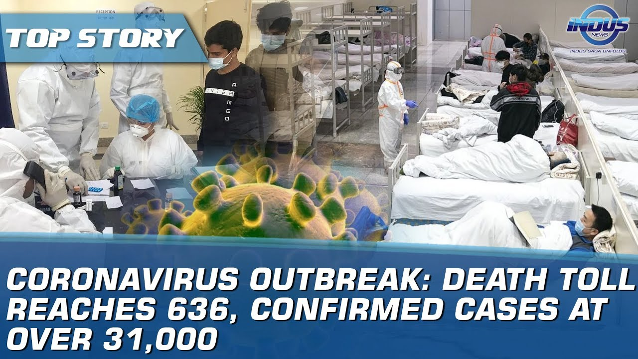 Coronavirus Outbreak: Death Toll Reaches 636, Confirmed Cases At Over 31,000 | Indus News