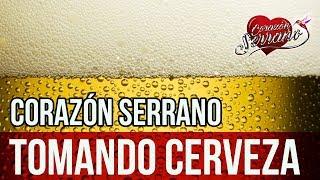 Corazón Serrano - Tomando Cerveza | Audio Oficial