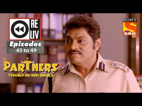 Weekly Reliv – Partners trouble ho gayi double – 29th Jan  to 2nd Feb 2018 – Episode 45 to 49