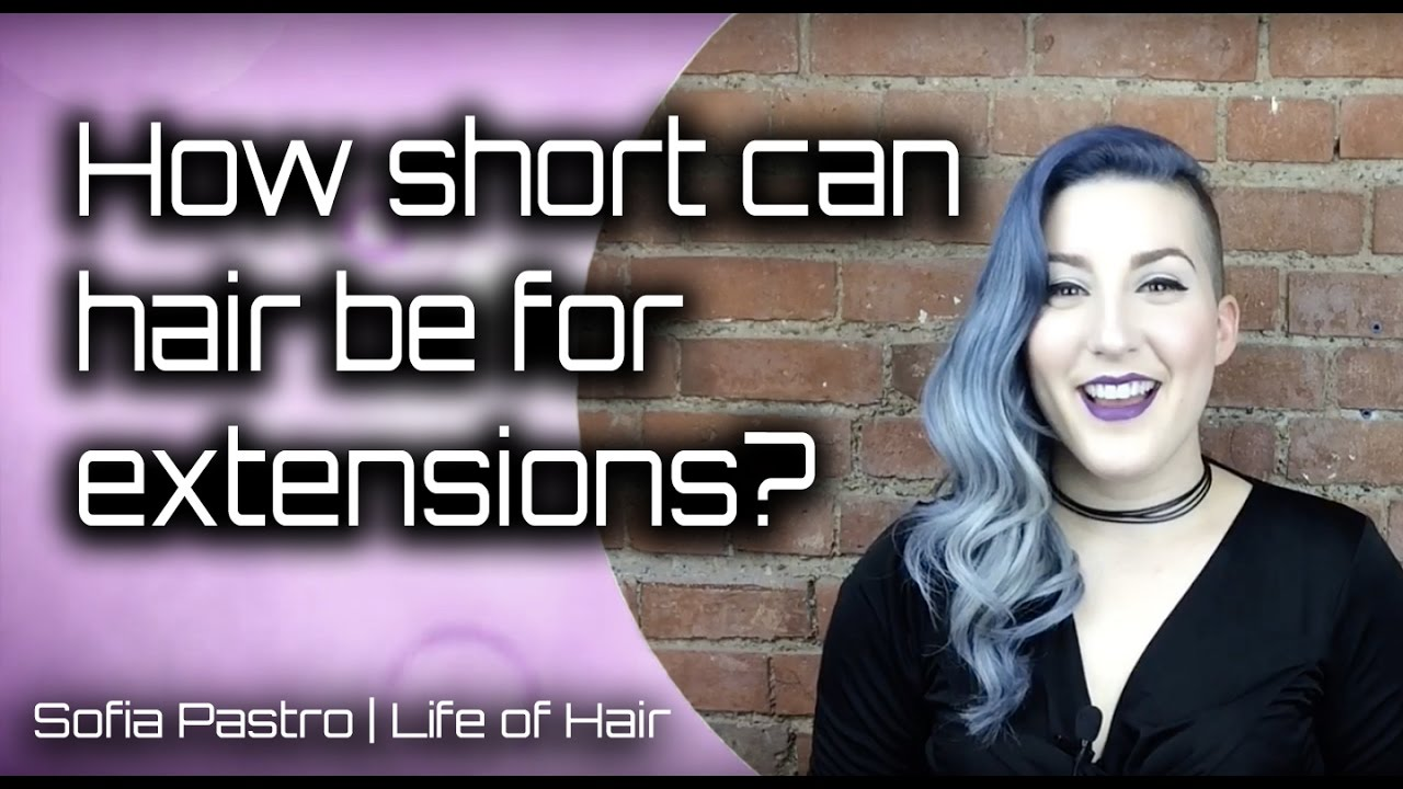 How Short Can Your Hair Be For Extensions Youtube
