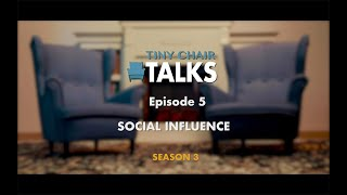 Tiny Chair Talks S3 Ep. 5 - Social Influence