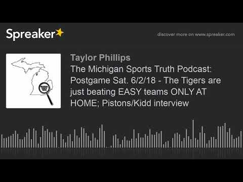 The Michigan Sports Truth Podcast: Postgame Sat. 6/2/18 - The Tigers are just beating EASY teams ONL