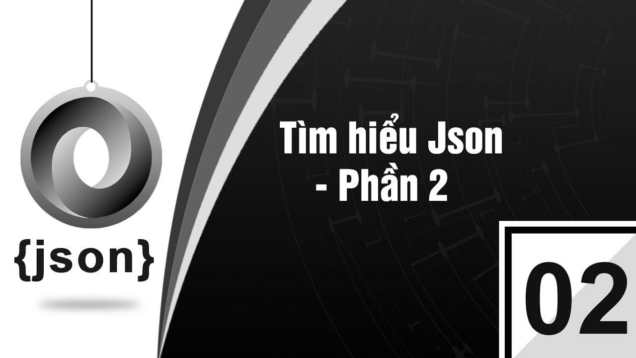 Lập Trình PHP - Bài 2 Tìm hiểu Json Phần 2