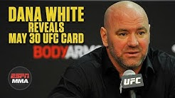 Dana White reveals card for UFC Fight Night on May 30th | ESPN MMA