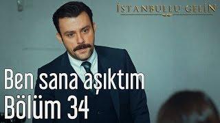 İstanbullu Gelin 34. Bölüm - Ben Sana Aşıktım