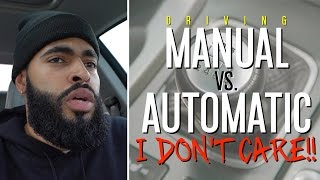 DRIVING MANUAL VS. AUTOMATIC: I DON'T CARE!