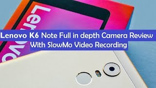 Lenovo K6 Note [4GB RAM]Full in Depth Camera Review with Slow Motion Video Recording  Tune2Tech
