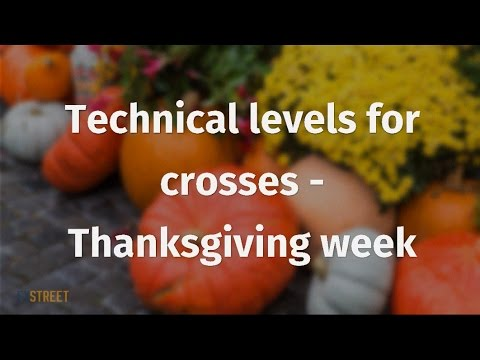 Technical levels for crosses - Thanksgiving week